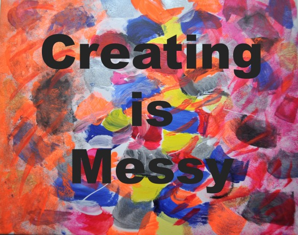 Creating is Messy
